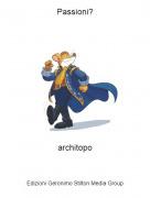 architopo - Passioni?