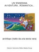 architopo (tratto da una storia vera) - UN' ENNESIMA AVVENTURA...ROMANTICA...