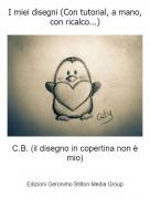 C.B. (il disegno in copertina non è mio) - I miei disegni (Con tutorial, a mano, con ricalco...)