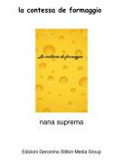 nana suprema - la contessa de formaggio