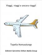 Topella Nomusolungo - Viaggi, viaggi e ancora viaggi!