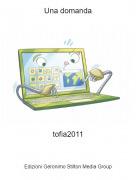 tofia2011 - Una domanda