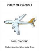 TOPOLOSO TOPIC - L'AEREO PER L'AMERICA 2
