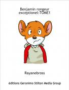Rayanebross - Benjamin rongeur exceptionel:TOME1