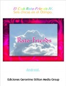 Android. - El Club Rato-Friends IV.