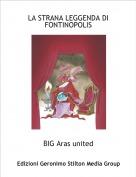 BIG Aras united - LA STRANA LEGGENDA DIFONTINOPOLIS