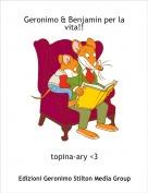 topina-ary <3 - Geronimo & Benjamin per la vita!!