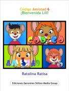 Ratolina Ratisa - Código Amistad 6¡Bienvenida Lili!