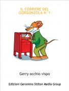 Gerry occhio vispo - IL CORRIERE DEL GORGONZOLA N°1