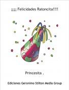 Princesita . - ¡¡¡¡ Felicidades Ratoncita!!!!