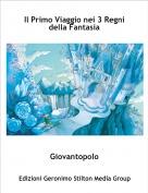 Giovantopolo - Il Primo Viaggio nei 3 Regni della Fantasia