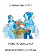 TOPOLINAFORMAGGIOSA - IL REGNO DELLE FATE