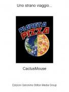 CactusMouse - Uno strano viaggio...