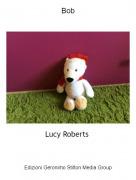 Lucy Roberts - Bob