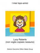 Lucy Roberts(non voglio copiare nessuno) - I miei topo-amici