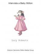 Lucy Roberts - Intervista a Baby Stilton
