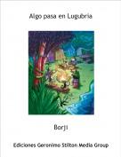 Borji - Algo pasa en Lugubria
