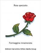 Formaggina innamorata - Rosa spezzata