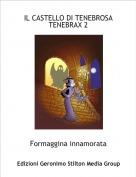 Formaggina innamorata - IL CASTELLO DI TENEBROSA TENEBRAX 2