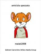 malak2008 - amicizia spezzata