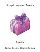 Toparide - Il  regalo segreto di Tenebra