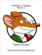 Topale Stiltonut - I Vampiri a TopaziaParte 1