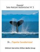 Di...Topella Cavallerizza! - Gossip! Solo Notizie Autentiche! N°3