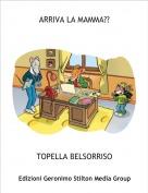 TOPELLA BELSORRISO - ARRIVA LA MAMMA??