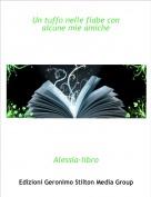 Alessia-libro - Un tuffo nelle fiabe con alcune mie amiche