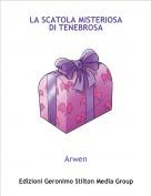Arwen - LA SCATOLA MISTERIOSADI TENEBROSA