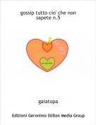 gaiatopa - gossip tutto cio' che non sapete n.5