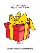 """Raty C. - Las ratobrujas 3""""Regalo petrificante"""""""