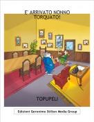 TOPUPELI - E' ARRIVATO NONNO TORQUATO!
