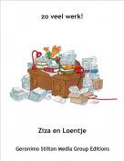 Ziza en Loentje - zo veel werk!