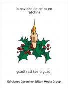 guadi rati tea o guadi - la navidad de pelos en ratolina