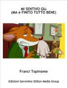 Franci Topinome - MI SENTIVO GIù (MA è FINITO TUTTO BENE)