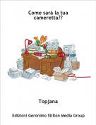 Topjana - Come sarà la tua cameretta??