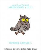 HERMIONE GRANGER :v - MI VIDA CON LOS MERODEADORES Y LILY 2