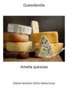 Amelia quesosa - Quesolandia
