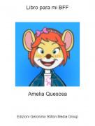 Amelia Quesosa - Libro para mi BFF