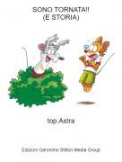 top.Astra - SONO TORNATA!!(E STORIA)