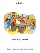 alice may flower - a teatro