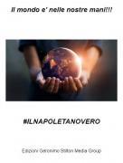 #ILNAPOLETANOVERO - Il mondo e' nelle nostre mani!!!
