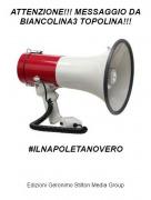 #ILNAPOLETANOVERO - ATTENZIONE!!! MESSAGGIO DA BIANCOLINA3 TOPOLINA!!!