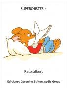 Ratonalbert - SUPERCHISTES 4