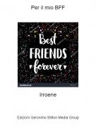 Irroene - Per il mio BFF