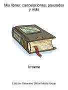 Irroene - Mis libros: cancelaciones, pausados y más