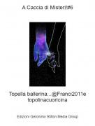Topella ballerina...@Franci2011e topolinacuoricina - A Caccia di Misteri!#6