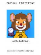 Topella ballerina... - PASSIONI...E MESTIERI#7