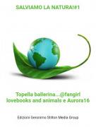 Topella ballerina...@fangirl lovebooks and animals e Aurora16 - SALVIAMO LA NATURA!#1